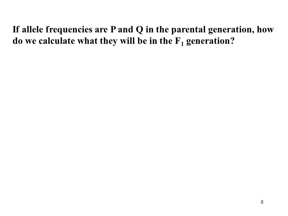 If allele frequencies are P and Q in the parental generation, how