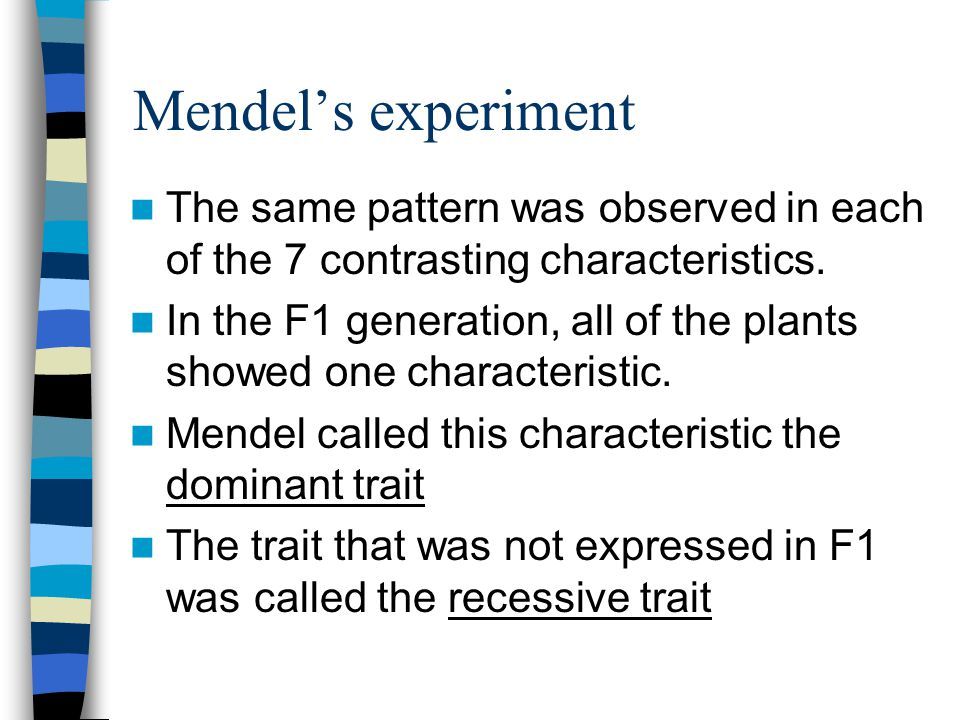 Mendel's experiment The same pattern was observed in each of the 7 contrasting characteristics.
