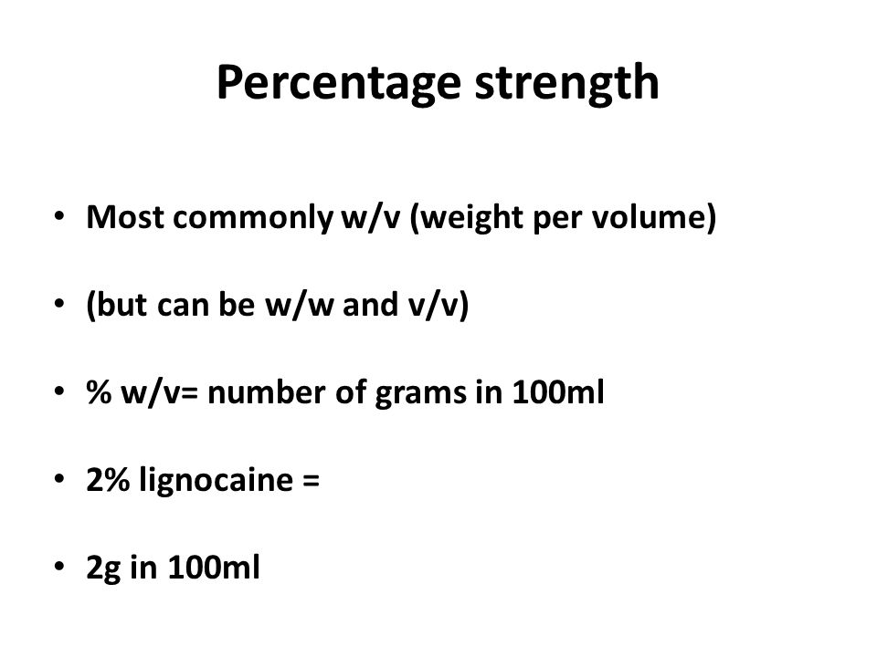 Percentage strength Most commonly w/v (weight per volume)