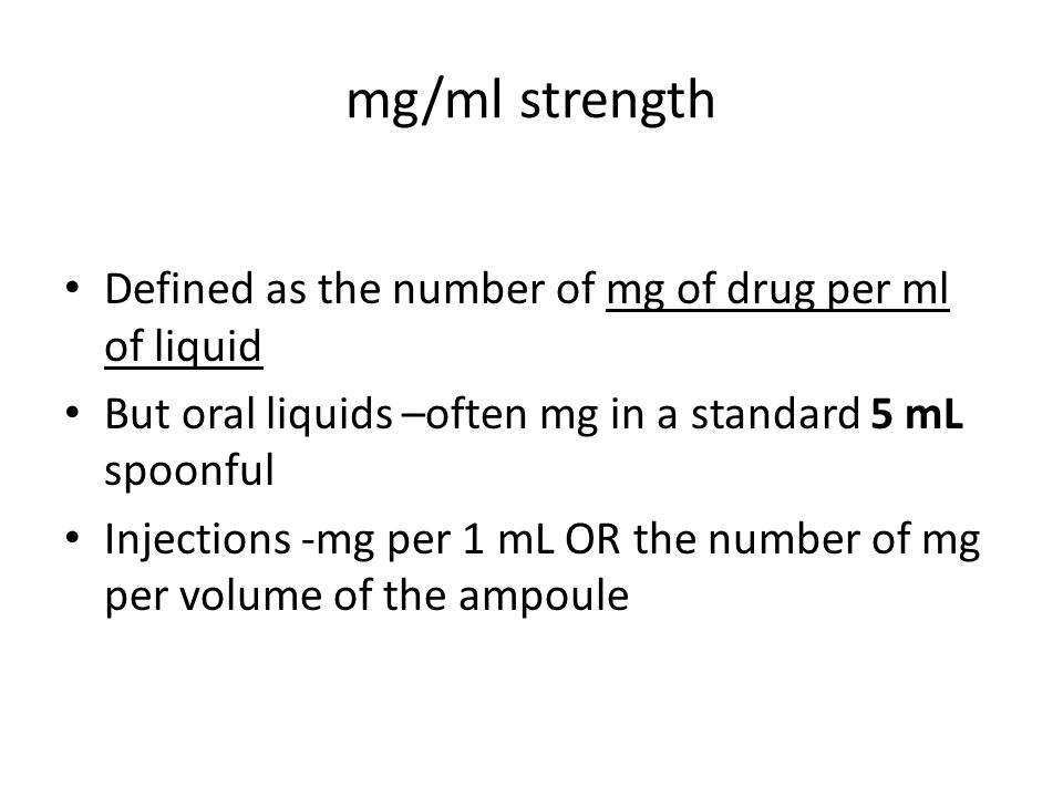 mg/ml strength Defined as the number of mg of drug per ml of liquid