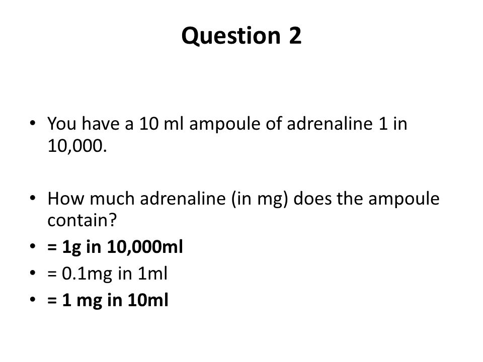 Question 2 You have a 10 ml ampoule of adrenaline 1 in 10,000.