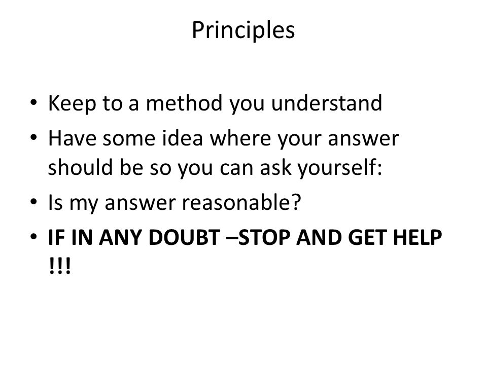 Principles Keep to a method you understand