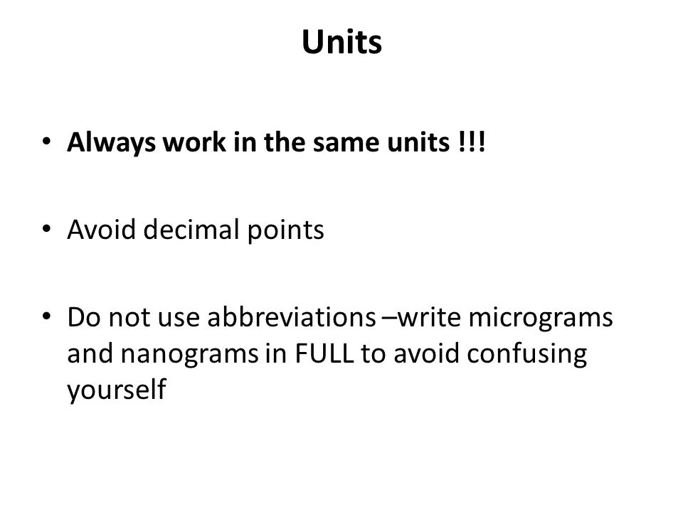 Units Always work in the same units !!! Avoid decimal points