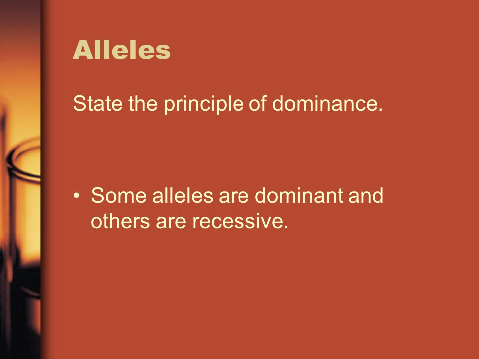 Alleles State the principle of dominance.