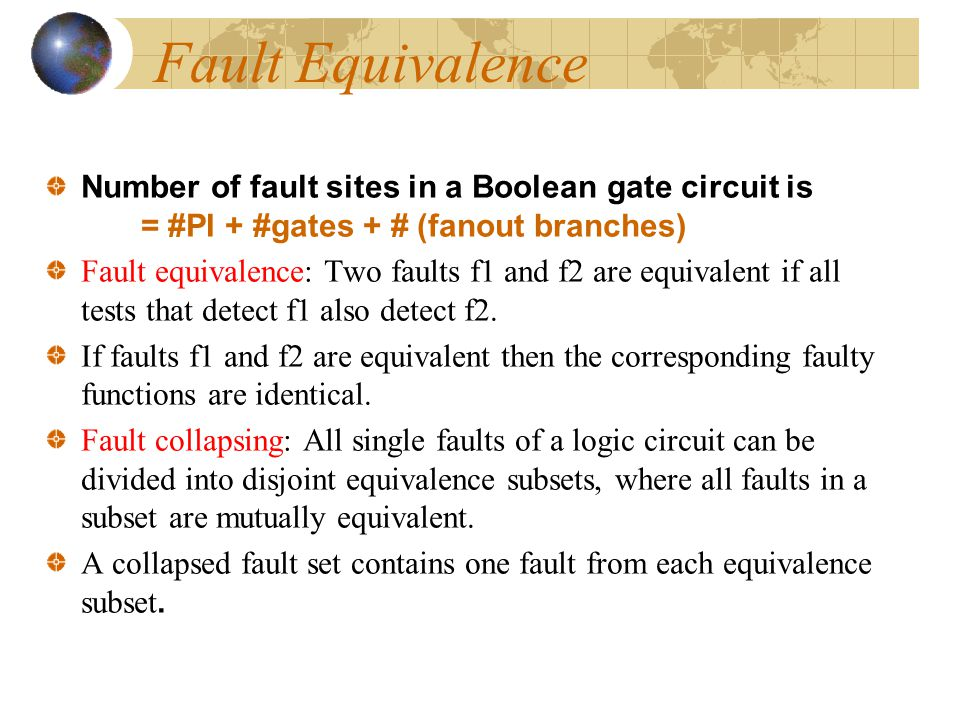 Fault Equivalence Number of fault sites in a Boolean gate circuit is = #PI + #gates + # (fanout branches)