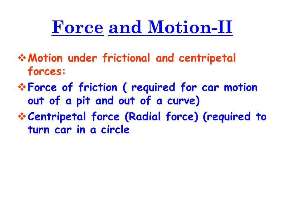 Force and Motion-II Motion under frictional and centripetal forces: