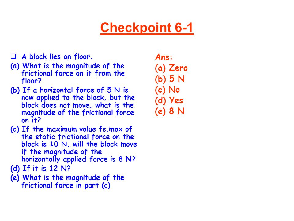 Checkpoint 6-1 Ans: (a) Zero (b) 5 N (c) No (d) Yes (e) 8 N