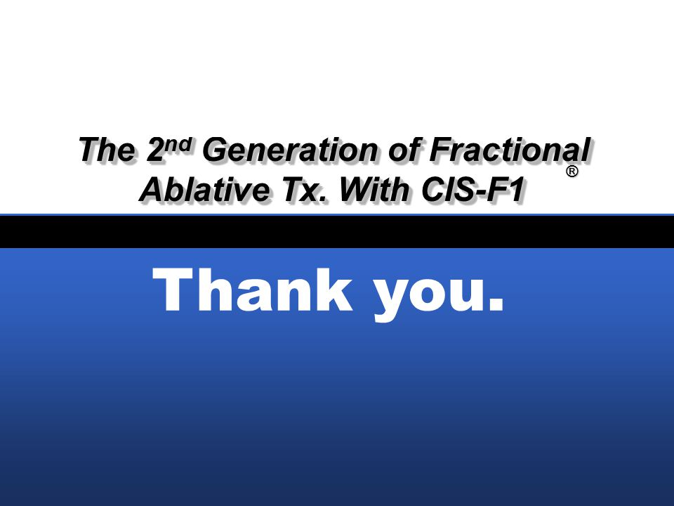 The 2nd Generation of Fractional Ablative Tx. With CIS-F1