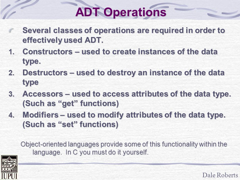 ADT Operations Several classes of operations are required in order to effectively used ADT.