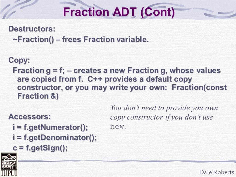 Fraction ADT (Cont) Destructors: