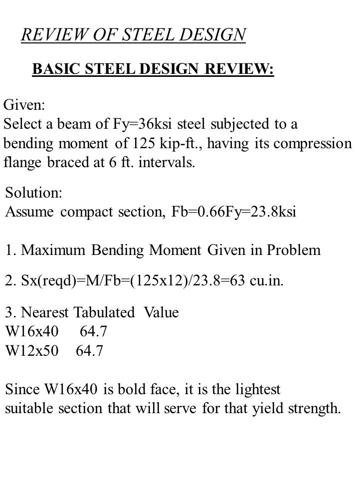 REVIEW OF STEEL DESIGN BASIC STEEL DESIGN REVIEW: Given: