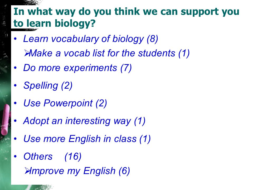 In what way do you think we can support you to learn biology