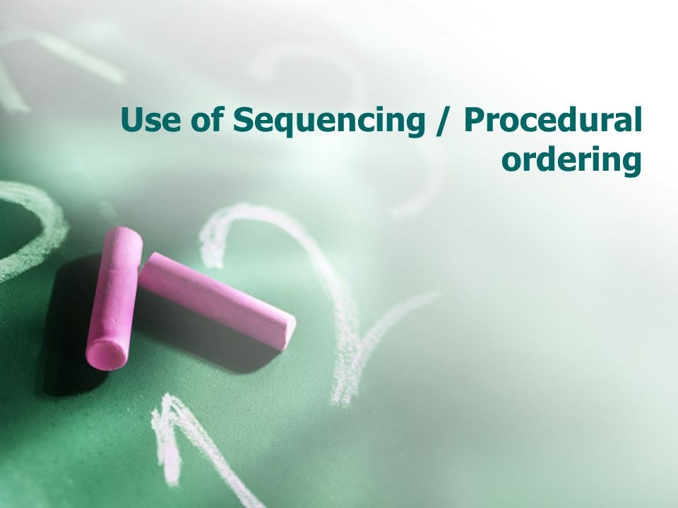 Use of Sequencing / Procedural ordering