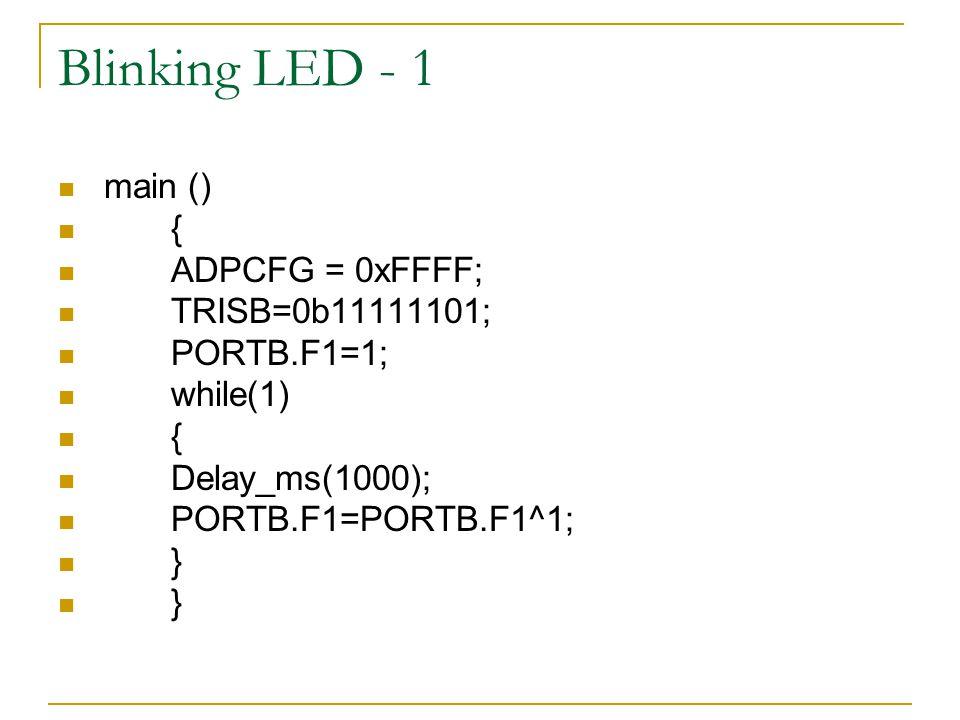 Blinking LED - 1 main () { ADPCFG = 0xFFFF; TRISB=0b11111101;