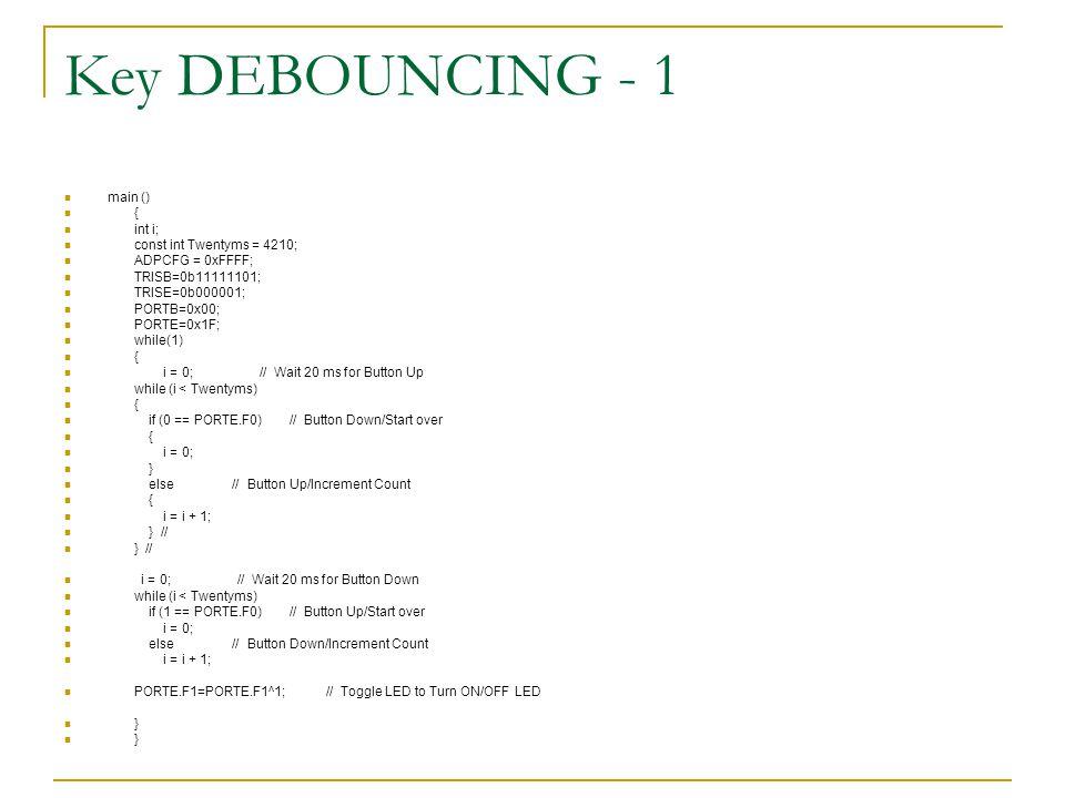 Key DEBOUNCING - 1 main () { int i; const int Twentyms = 4210;