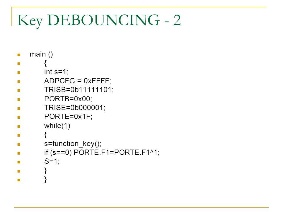 Key DEBOUNCING - 2 main () { int s=1; ADPCFG = 0xFFFF;