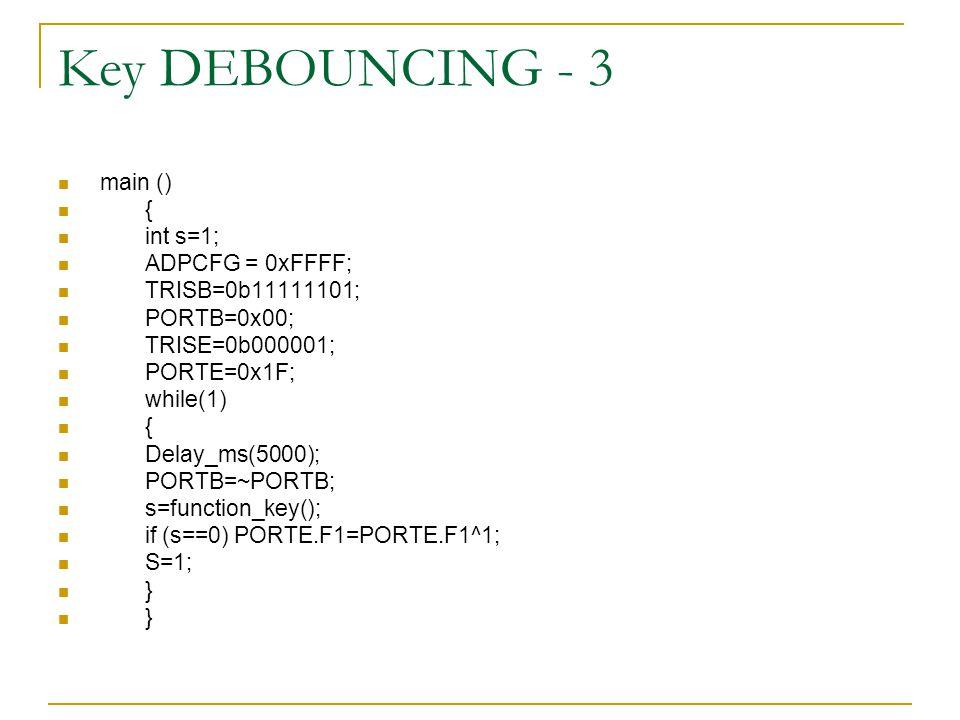 Key DEBOUNCING - 3 main () { int s=1; ADPCFG = 0xFFFF;