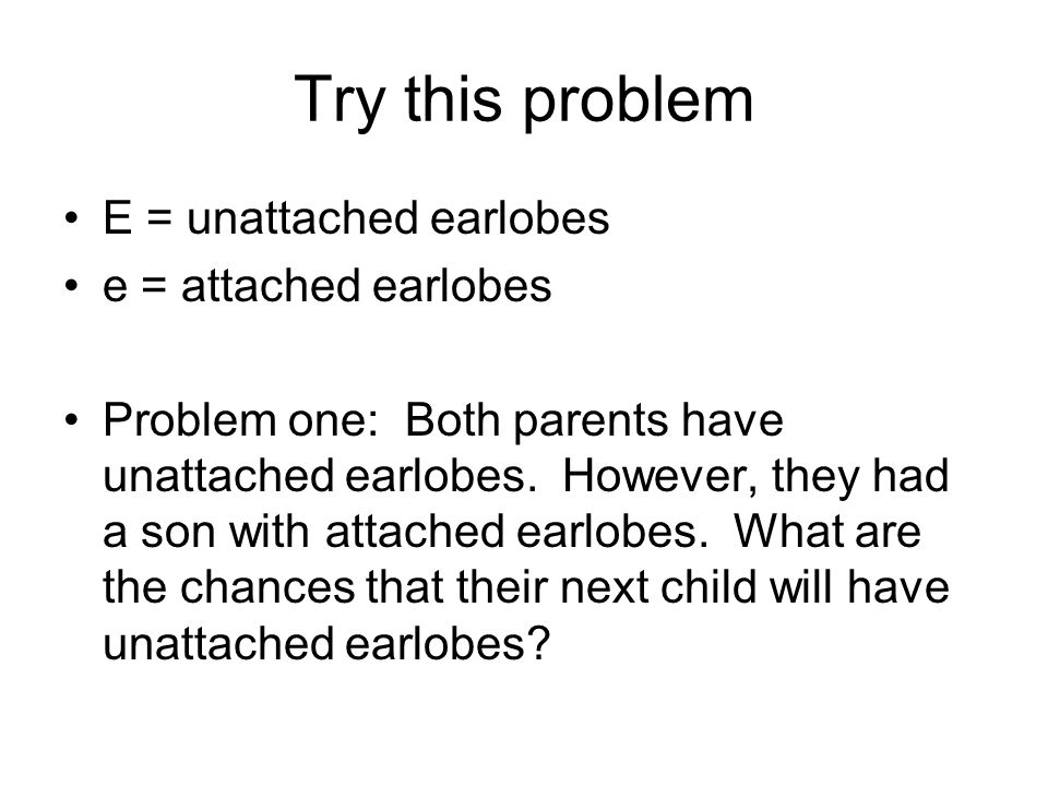 Try this problem E = unattached earlobes e = attached earlobes