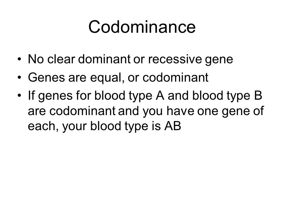 Codominance No clear dominant or recessive gene