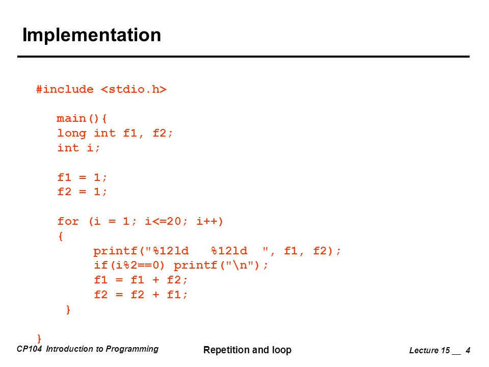 Implementation #include <stdio.h> main(){ long int f1, f2;