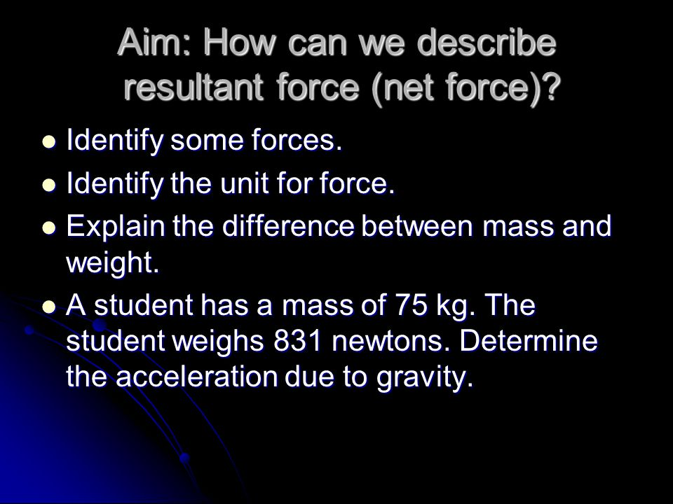 Aim: How can we describe resultant force (net force)