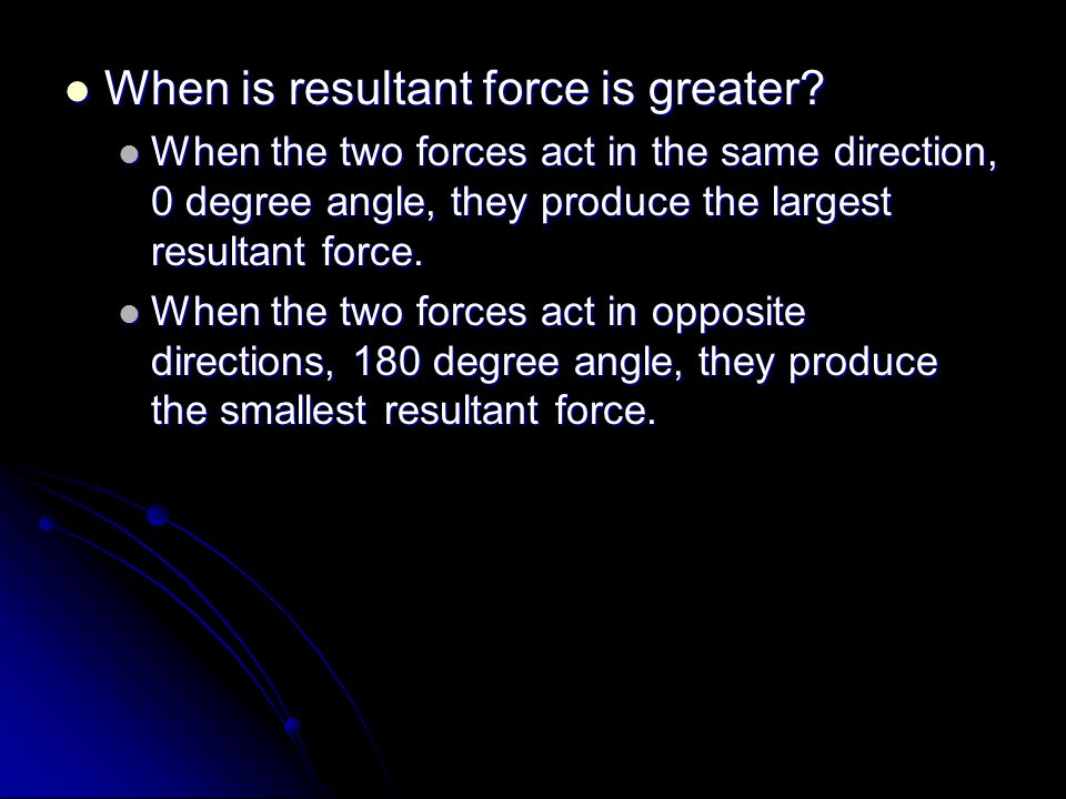 When is resultant force is greater