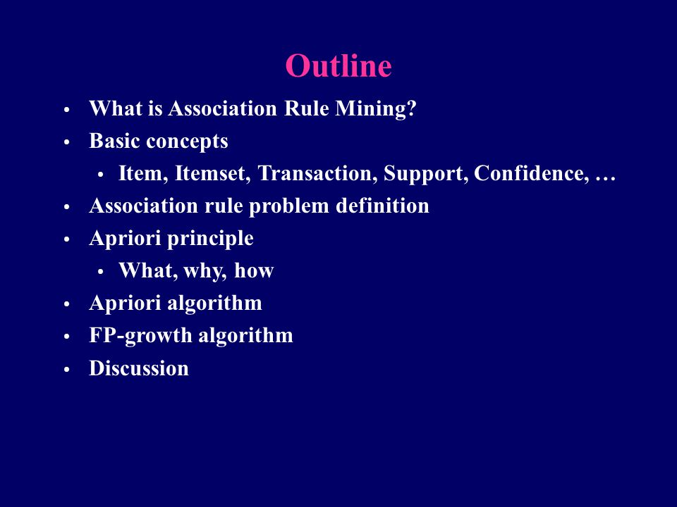 Outline What is Association Rule Mining Basic concepts