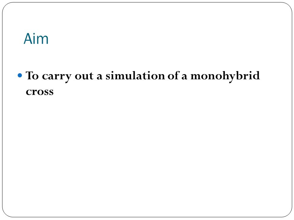 Aim To carry out a simulation of a monohybrid cross