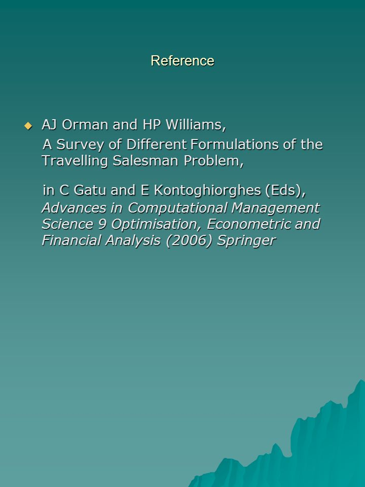 Reference AJ Orman and HP Williams, A Survey of Different Formulations of the Travelling Salesman Problem,