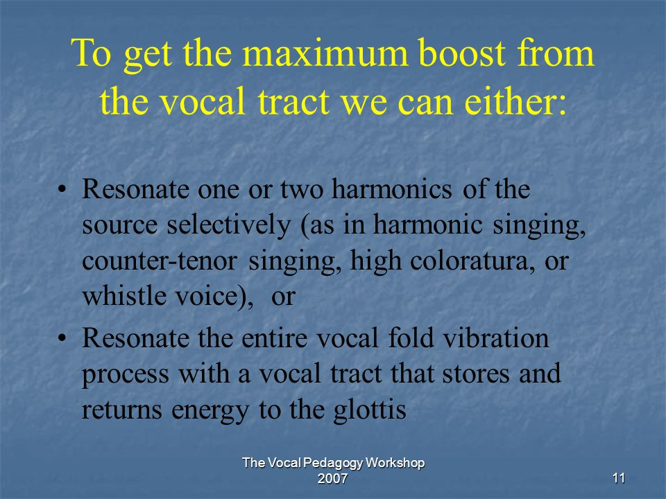 To get the maximum boost from the vocal tract we can either:
