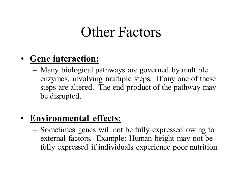 Other Factors Gene interaction: Environmental effects: