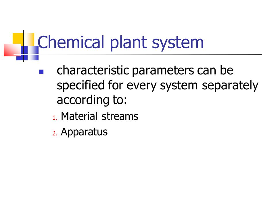 Chemical plant system characteristic parameters can be specified for every system separately according to: