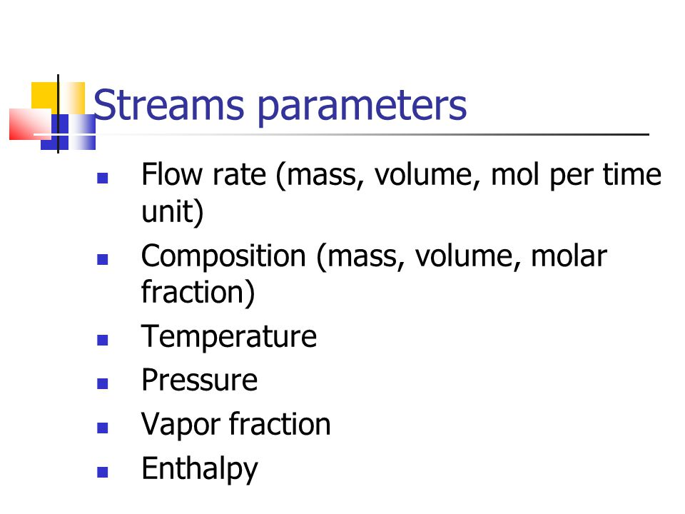 Streams parameters Flow rate (mass, volume, mol per time unit)