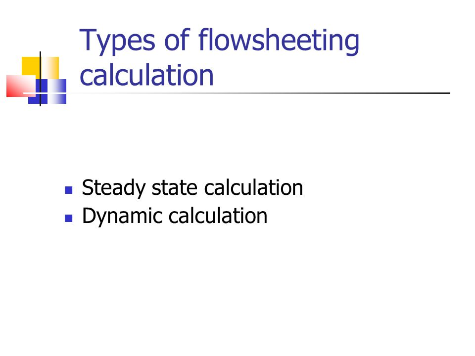 Types of flowsheeting calculation