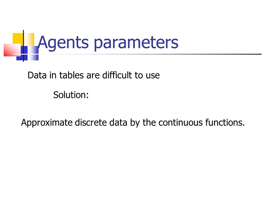 Agents parameters Data in tables are difficult to use Solution: