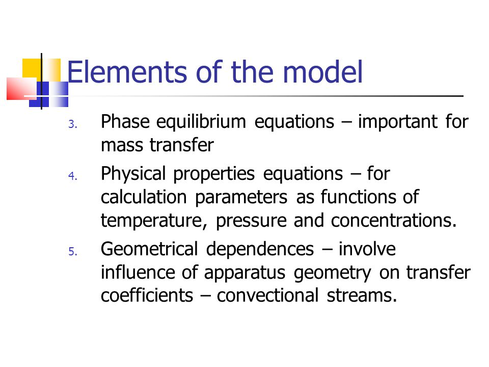 Elements of the model Phase equilibrium equations – important for mass transfer.