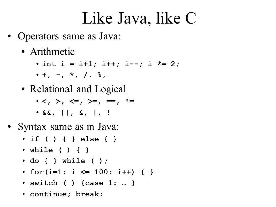 Like Java, like C Operators same as Java: Arithmetic