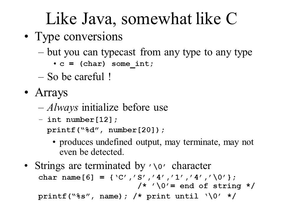 Like Java, somewhat like C