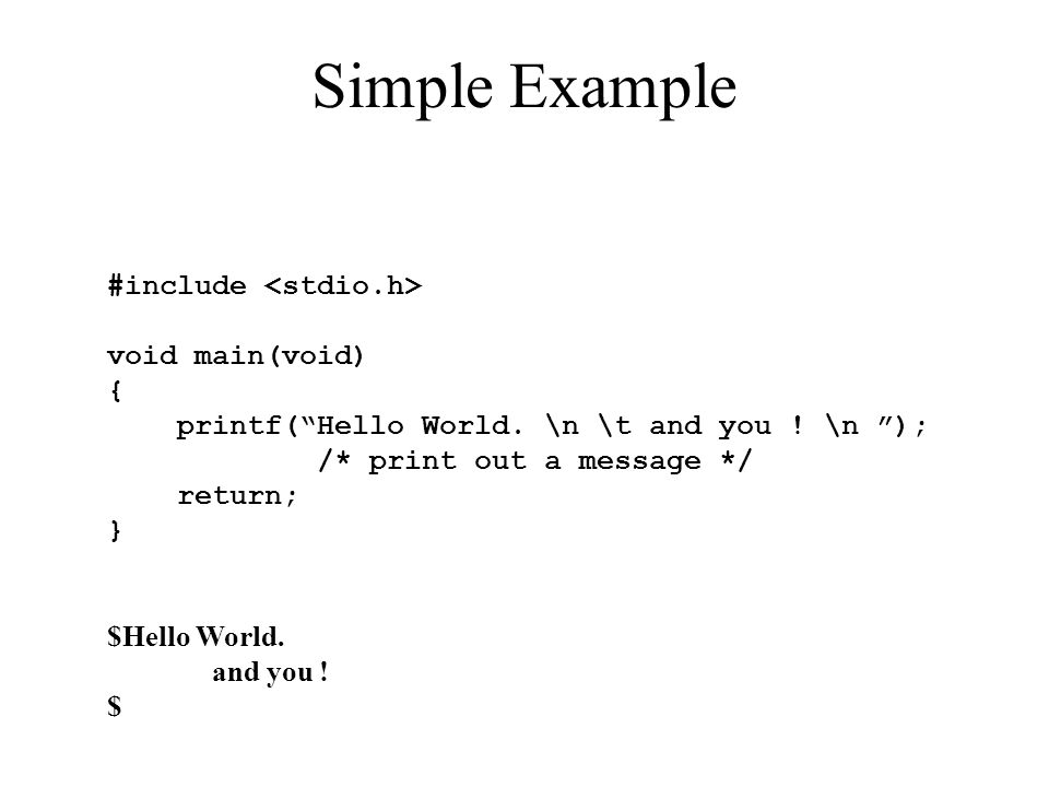 Simple Example #include <stdio.h> void main(void) {