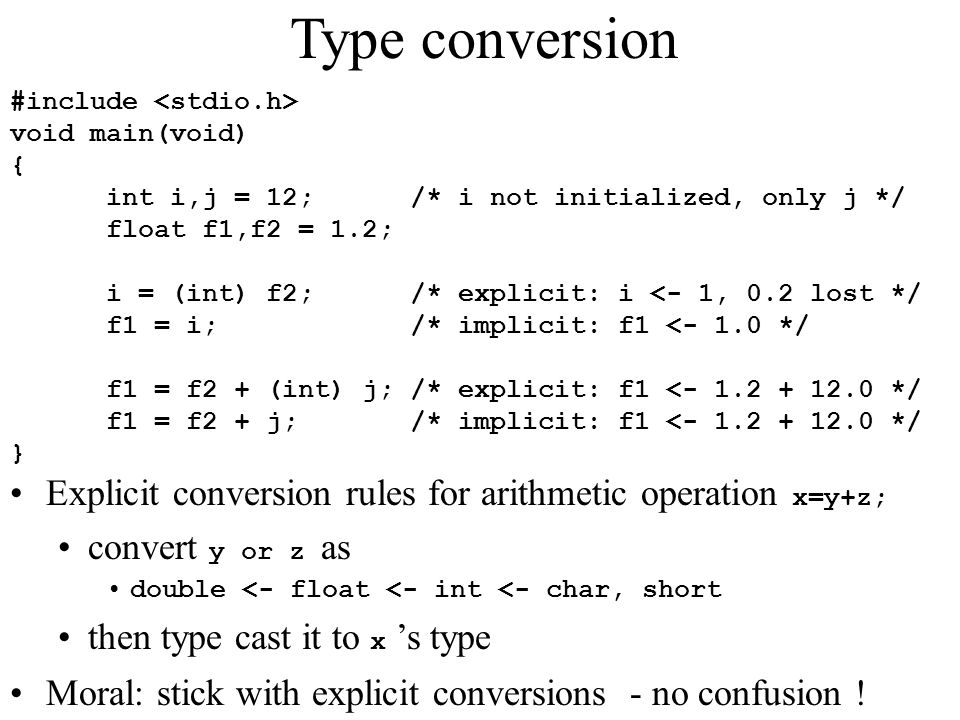 Type conversion #include <stdio.h> void main(void) { int i,j = 12; /* i not initialized, only j */