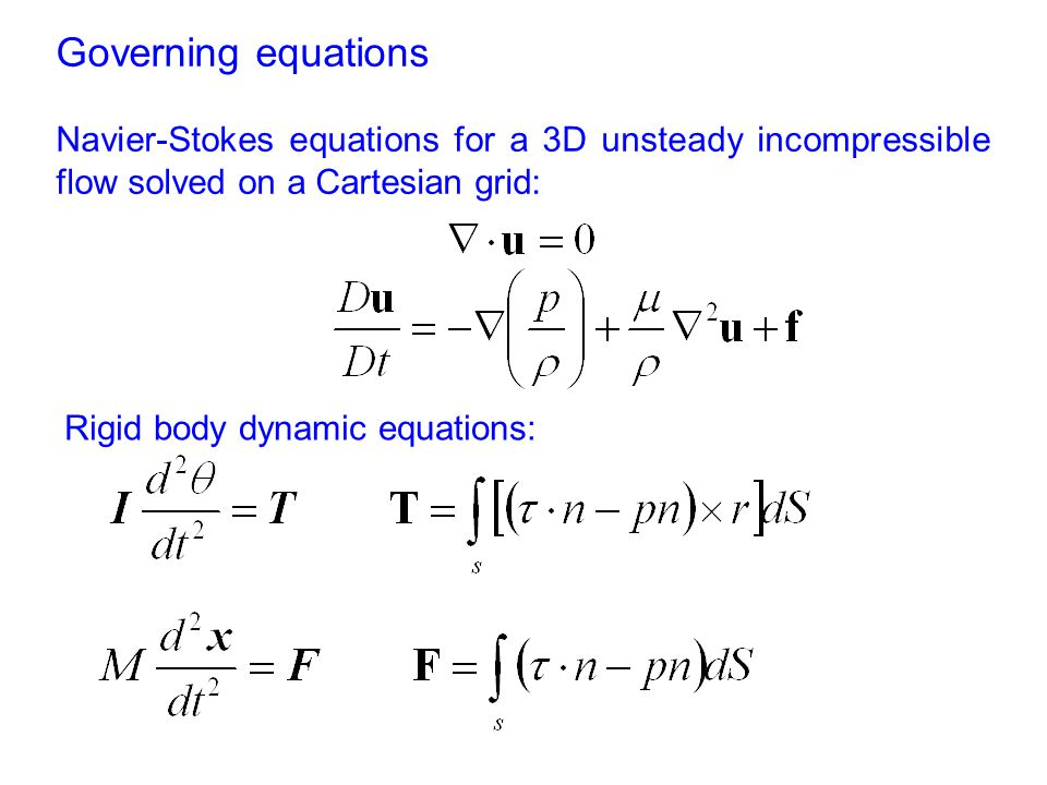 Governing equations Navier-Stokes equations for a 3D unsteady incompressible flow solved on a Cartesian grid: