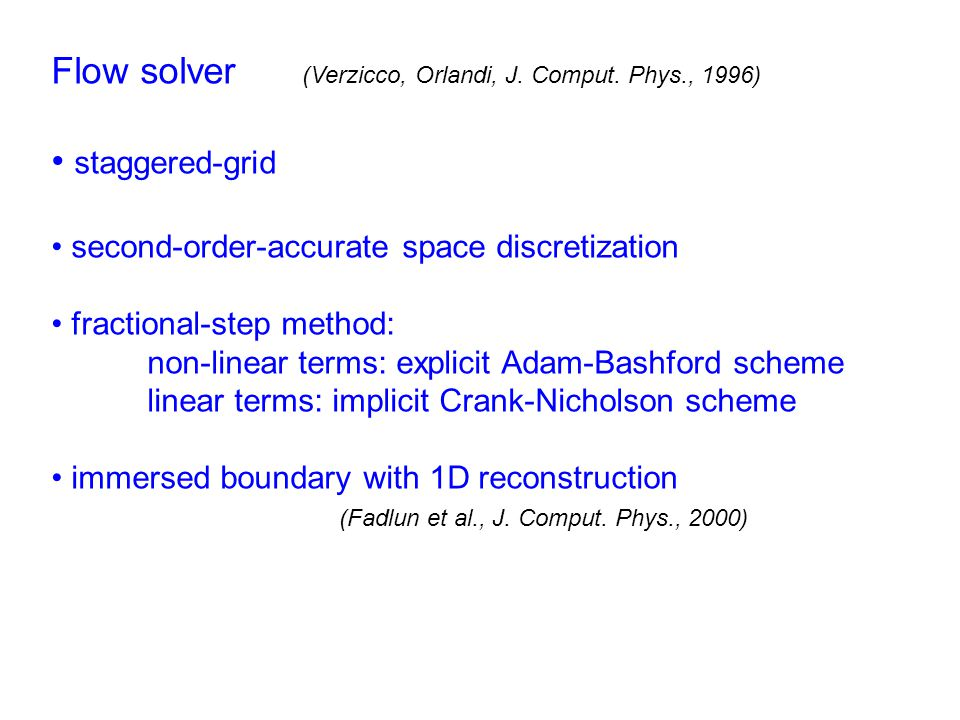 Flow solver (Verzicco, Orlandi, J. Comput. Phys., 1996) staggered-grid