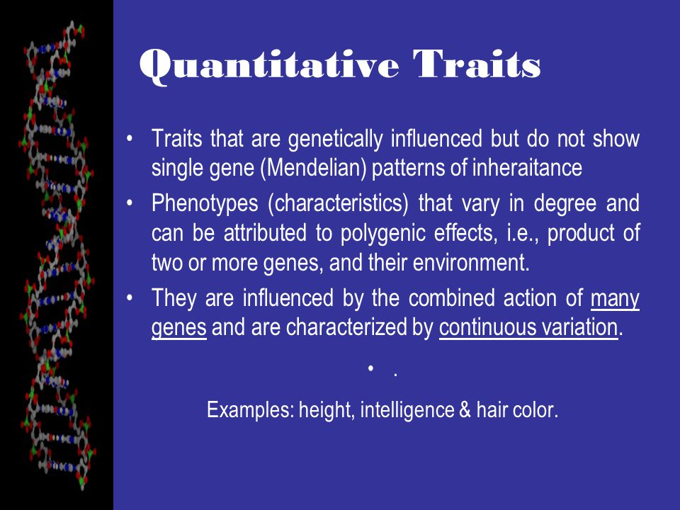 Examples: height, intelligence & hair color.