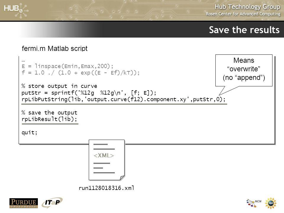 Save the results fermi.m Matlab script Means overwrite (no append )