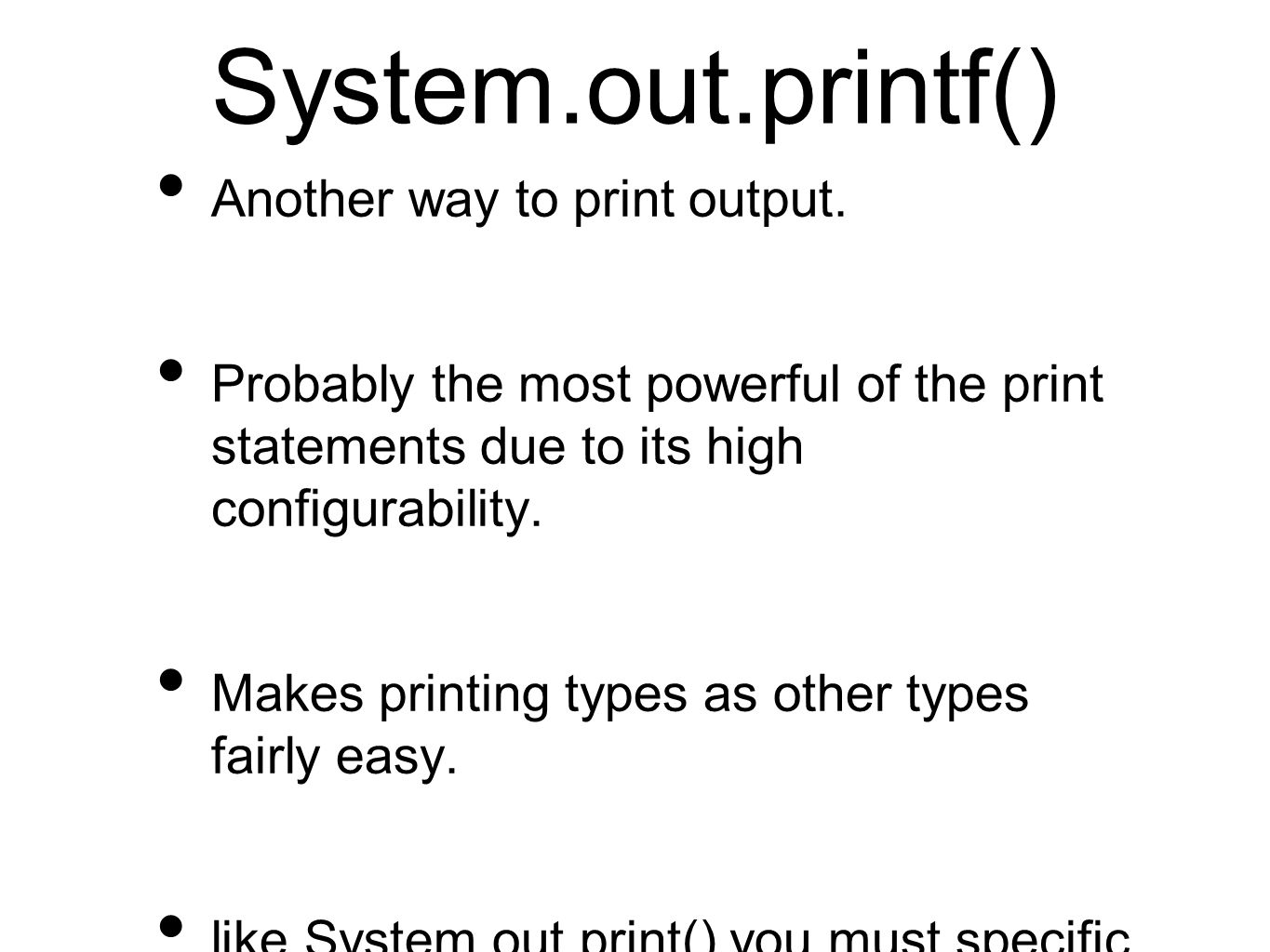 System.out.printf() Another way to print output.