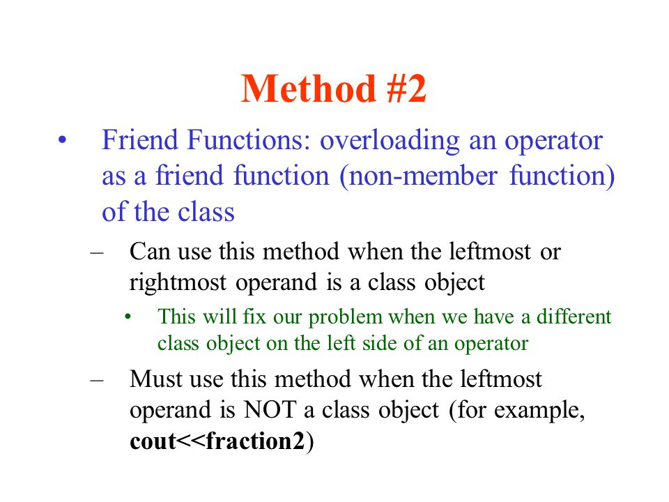 Method #2 Friend Functions: overloading an operator as a friend function (non-member function) of the class.