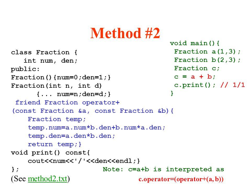 Method #2 (See method2.txt) c.operator=(operator+(a, b)) void main(){