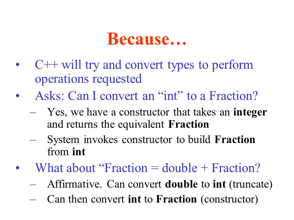Because… C++ will try and convert types to perform operations requested. Asks: Can I convert an int to a Fraction