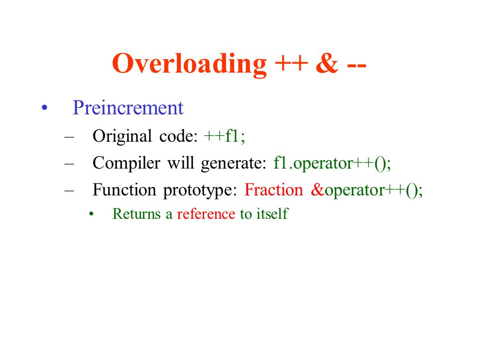 Overloading ++ & -- Preincrement Original code: ++f1;
