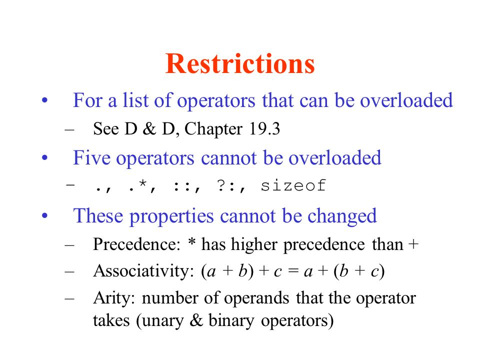 Restrictions For a list of operators that can be overloaded